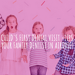 Child's First Visit to Family Dentist Airdrie