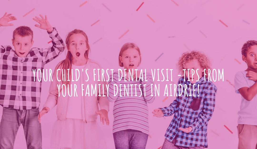 Your Child's First Dental Visit – Tips From Your Family Dentist in Airdrie