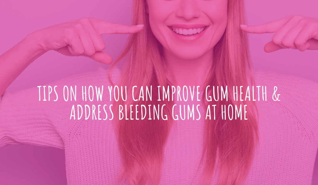 Tips On How You Can Improve Gum Health At Home! Airdrie Dentist Addresses Bleeding Gums
