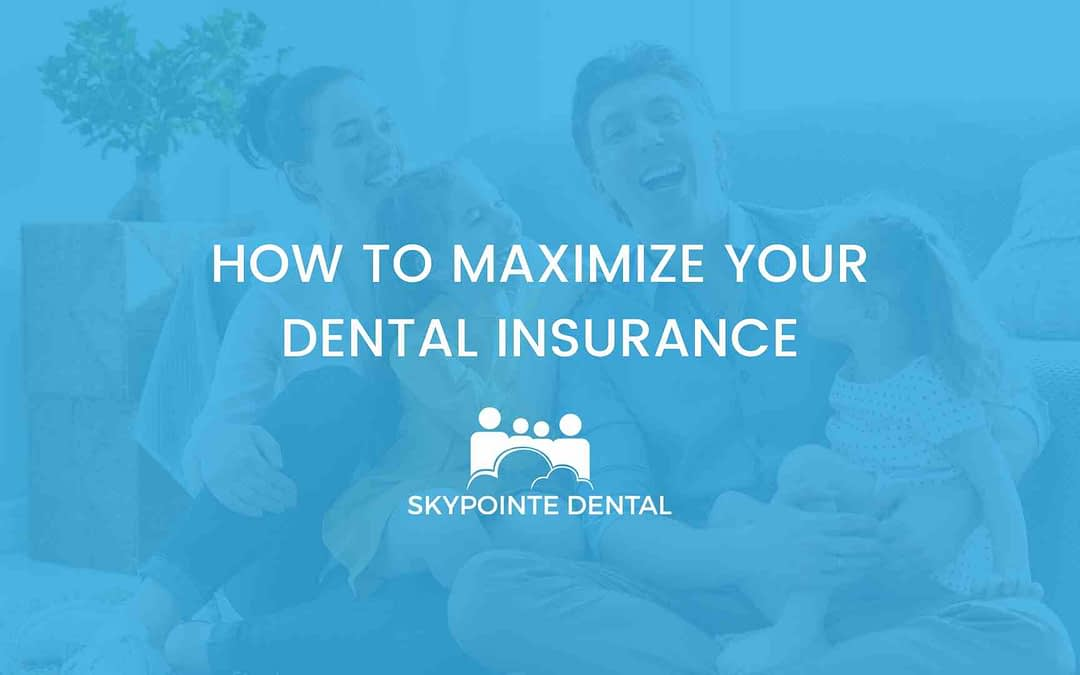 How to Maximize Your Dental Insurance